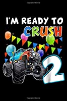 I'm ready to crush 2: Monster Truck 2nd Birthday 2 Years Old Birthday Boy Journal/Notebook Blank Lined Ruled 6x9 100 Pages