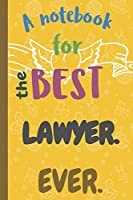 A Notebook for the Best LAWYER Ever.