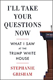 I'll Take Your Questions Now: What I Saw at the Trump White H