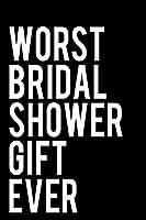 Worst Bridal Shower Gift Ever: 110-Page Blank Lined Journal Bridal Shower Gag Gift