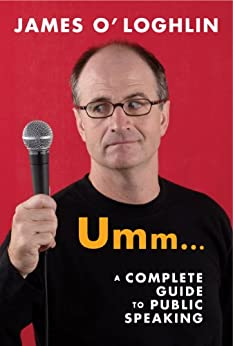 Umm ...: A complete guide to public speaking: A complete guide to public speaking by [O'Loghlin, James]