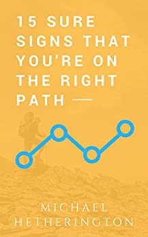 15 Sure Signs That You Are On The Right Path by [Hetherington, Michael]