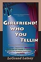 Girlfriend! Who You Tellin
