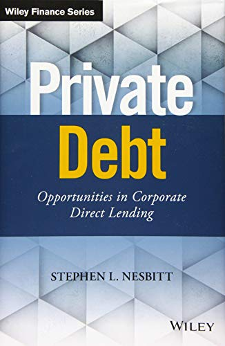 Download Private Debt: Opportunities in Corporate Direct Lending (Wiley Finance) 1119501156