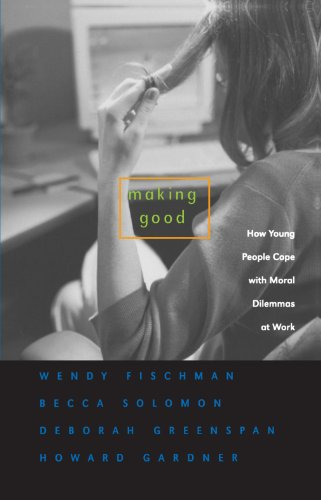 Download Making Good: How Young People Cope with Moral Dilemmas at Work 0674018303