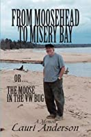 From Moosehead to Misery Bay or The Moose in the VW Bug