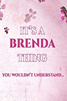 It's A BRENDA Thing You Wouldn't Understand: Personalized Name Journal for Women / Girls Custom Journal Notebook, Personalized Gift | Perfect for School, Writing Poetry, Daily Diary, Gratitude Writing, Travel Journal or Dream Journal