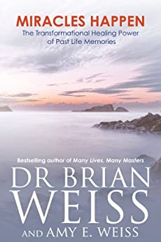 Miracles Happen: The Transformational Healing Power of Past Life Memories by [Weiss, Brian, Weiss, Amy E.]