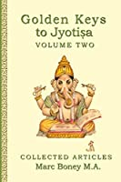Golden Keys to Jyotisha: Volume Two