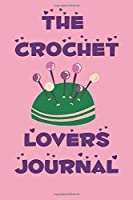 The Crochet Lovers Journal Yarns, Hooks, Designs Yarns, Hooks, Designs  Project Planner and Notebook