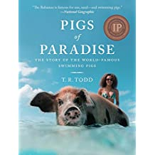 Pigs of Paradise: The Story of the World-Famous Swimming Pigs