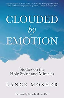 [Mosher, Lance]のClouded by Emotion: Studies on the Holy Spirit and Miracles (English Edition)