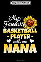 Composition Notebook: My Favorite Basketball Player Calls Me Nana  Journal/Notebook Blank Lined Ruled 6x9 100 Pages
