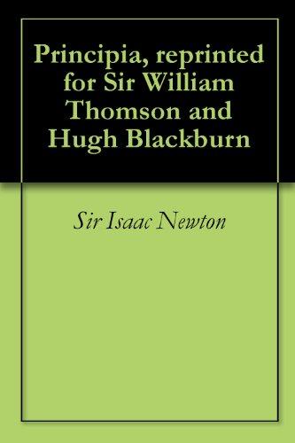 Download Principia, reprinted for Sir William Thomson and Hugh Blackburn (English Edition) B00IIWLS4O