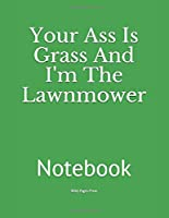 Your Ass Is Grass And I'm The Lawnmower: Notebook