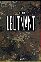 Gut - Besser - Leutnant Notizbuch: Perfekt fuer Soldaten mit dem Dienstgrad: Gut - Besser - Leutnant Notizbuch. 120 freie Seiten fuer deine Notizen. Eignet sich als Geschenk, Notizbuch oder als Abschieds oder Abgaengergeschenk.