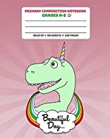 Primary Composition Notebook Grades K-2 Beautiful Day: Story Paper Journal Full Page Handwriting Practice With Dashed Midline - Dinosaur Unicorn