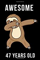 Awesome 47 Years Old Dabbing Sloth: Every Alternative Page has space for Drawing and Full Lined pages for writing with Sloth on every pages