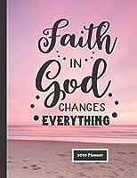 Faith in God Changes Everything 2020 Planner: Christian Gift Organizer | Calendar | Planner
