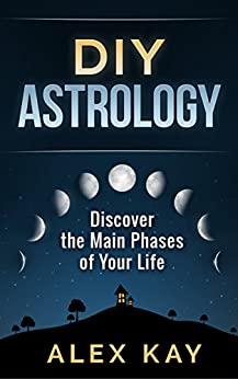 DIY Astrology: Discover the Main Phases of Your Life by [Kay, Alex]