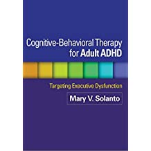 Cognitive-Behavioral Therapy for Adult ADHD: Targeting Executive Dysfunction