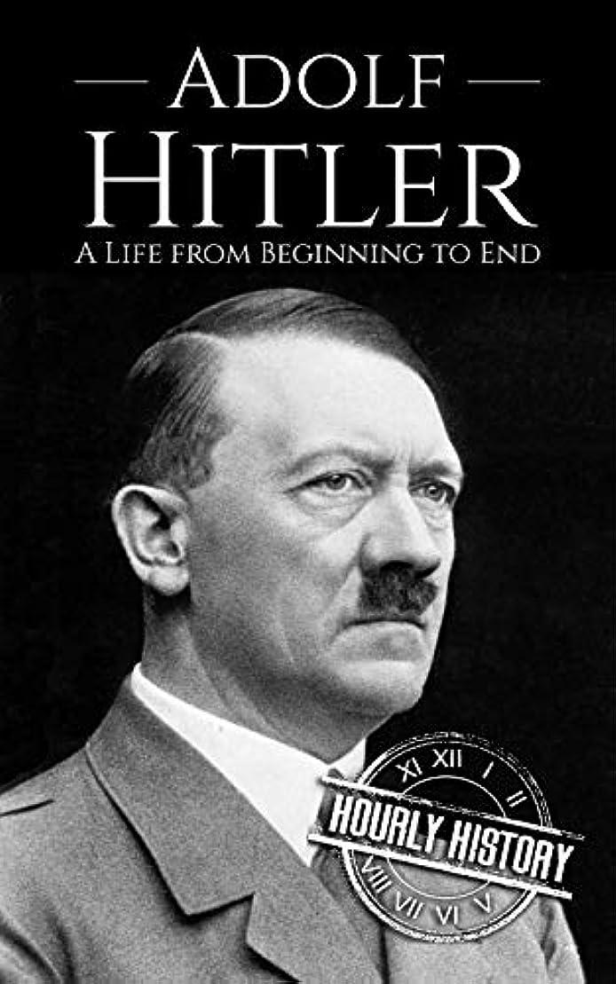 浸食将来の動くAdolf Hitler: A Life From Beginning to End (World War 2 Biographies Book 1) (English Edition)