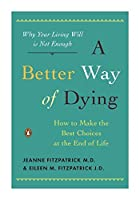 A Better Way of Dying: How to Make the Best Choices at the End of Life [並行輸入品]