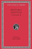 Historia Augusta, Volume II: Caracalla. Geta. Opellius Macrinus. Diadumenianus. Elagabalus. Severus Alexander. The Two Maximini. The Three Gordians. Maximus and Balbinus (Loeb Classical Library)