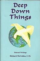 Deep Down Things: Selected Writing