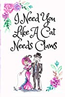 I Need You Like A Cat Needs Claws, Blank Lined Notebook Journal, White Cover with a Cute Couple of Cats, Watercolor Flowers, Hearts & a Funny Cat Pun Saying: Valentine's Day Birthday Anniversary Gift for Girlfriend Boyfriend Wife Husband Lover Him or Her