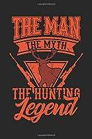 The Man The Myth The Hunting Legend: Jagd Wild Geschenk Fuer Jaeger Dina5 Liniert Notizbuch Tagebuch Planer Notizblock Malheft Kladde Journal Strazze