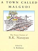 A Town Called Malgudi: The Finest Fiction of R. K. Narayan