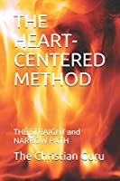 THE HEART-CENTERED METHOD: THE STRAIGHT and NARROW PATH