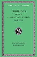 Helen. Phoenician Women. Orestes (Loeb Classical Library)