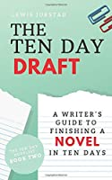 The Ten Day Draft: A Writer's Guide to Finishing a Novel in Ten Days (The Ten Day Novelist)