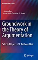 Groundwork in the Theory of Argumentation: Selected Papers of J. Anthony Blair (Argumentation Library)