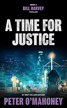 A Time for Justice: A Legal Thriller (Bill Harvey Book 4) by [O'Mahoney, Peter]