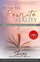 How To Rewrite Reality: Becoming the Author of the Stories in Your Life