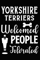 Yorkshire Terriers Welcomed People Tolerated: Cute Yorkshire Terrier lined journal gifts. Best Lined Journal gifts For dog Lovers who Loves Yorkshire Terrier. Cute Dog Lined journal Gifts is the perfect tool to build a stronger relationship with Dog!