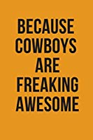 Because Cowboys are freaking awesome : Cowboys Journal for men to note down daily activities and Plans Composition Notebook: Lined Notebook for Cowboys Fan Blank Lined Journal Soft Cover Matte Finish to prepare notes