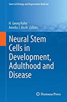 Neural Stem Cells in Development, Adulthood and Disease (Stem Cell Biology and Regenerative Medicine)