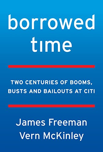 Borrowed Time: Two Centuries of Booms, Busts, and Bailouts at Citi