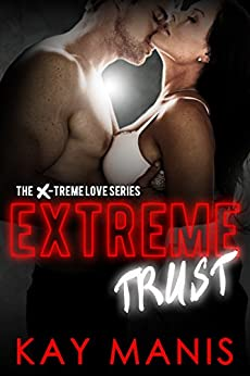 Extreme Trust (X-Treme Love Series Book 4) by [Manis, Kay]