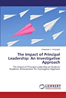 The Impact of Principal Leadership: An Investigative Approach