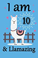 I am 10 and Llamazing: Llama Notebook for 10th Birthday Gift Journal for Llama Lover Kids, Boys, and Girls - 100 Pages 6x9 Inch Composition Birthday Gift for 10 Year Old for Girls, Funny Birthday Present Llama 10th Bday Gifts Diary, Journal, and Noteboo