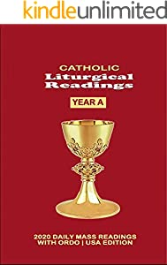 CATHOLIC LITURGICAL READINGS YEAR A: 2020 MASS READINGS With ORDO : USA EDITION CATHOLIC MISSAL WITH THE NEW ORDER OF MASS AND THE PRINCIPAL CELEBRATIONS OF THE LITURGICAL YEAR 2020 (English Edition)