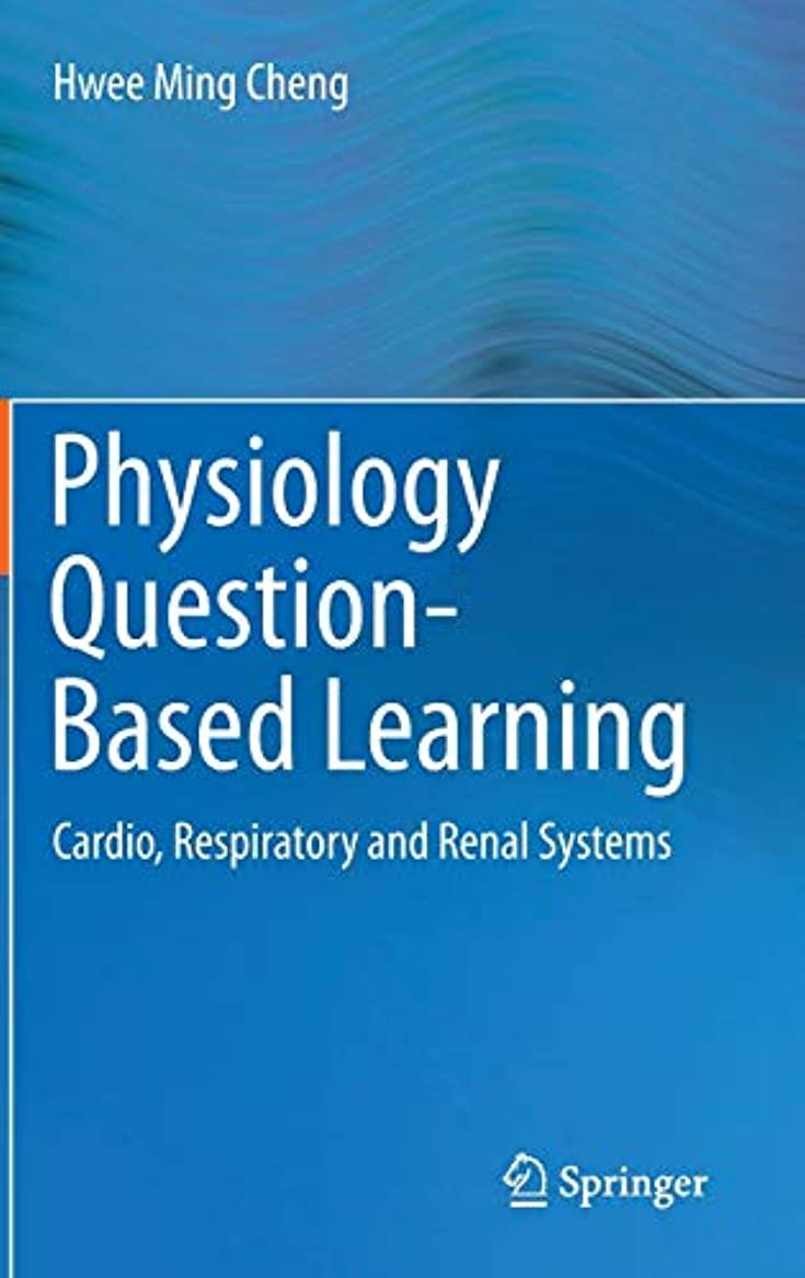 十分です顧問許すPhysiology Question-Based Learning: Cardio, Respiratory and Renal Systems