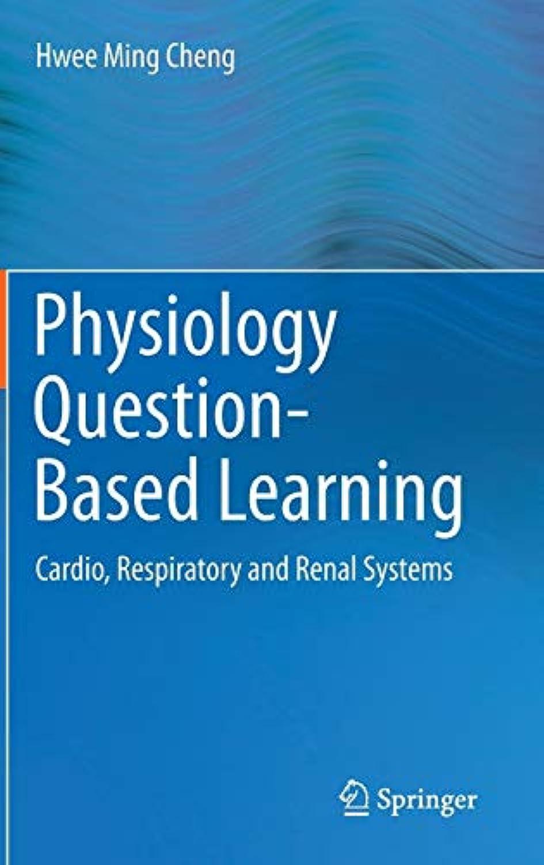 しおれたアセンブリ振り返るPhysiology Question-Based Learning: Cardio, Respiratory and Renal Systems