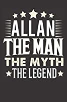 Allan The Man The Myth The Legend: Notebook Journal (120 Dot Grid Pages, Softcover, 6x9) Personalized Customized Gift For Someones Name is Allan