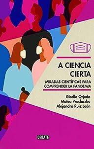 A ciencia cierta: Miradas científicas para comprender la pandemia (Spanish Edition)